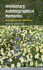 Involuntary Autobiographical Memories - An Introduction to the Unbidden Past ebook by Dorthe Berntsen