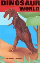 Dinosaur World: Volume 1 ebook by Geoffrey T Williams