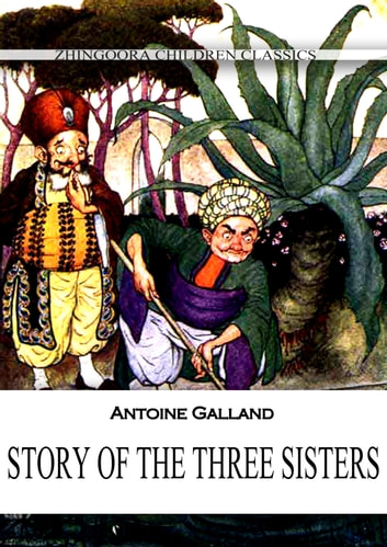 STORY OF THE THREE SISTERS ebook by Antoine Galland