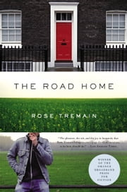 The Road Home - A Novel ebook by Rose Tremain