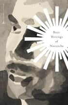 Basic Writings of Nietzsche ebook by Friedrich Nietzsche,Peter Gay