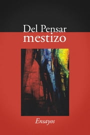 Del pensar mestizo - Ensayos ebook by Hugo Neira