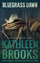 Bluegrass Dawn - Bluegrass Single #2 ebook by Kathleen Brooks