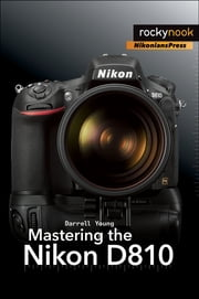 Mastering the Nikon D810 ebook by Darrell Young