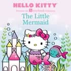 Hello Kitty Presents the Storybook Collection: The Little Mermaid ebook by LTD. Sanrio Company