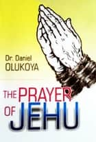 The Prayer of Jehu ebook by Dr. D. K. Olukoya
