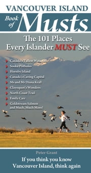 Vancouver Island Book of Musts: The 101 Places Every Islander MUST See - The 101 Places Every Islander MUST See ebook by Peter Grant