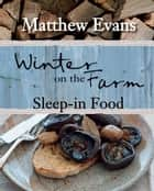 Winter on the Farm: Sleep-in Food ebook by Matthew Evans