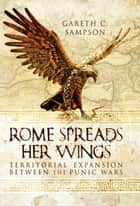 Rome Spreads Her Wings ebook by Gareth Sampson