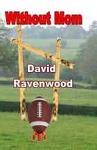 Without Mom ebook by David Ravenwood