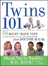 Twins 101 - 50 Must-Have Tips for Pregnancy through Early Childhood From Doctor M.O.M. ebook by Khanh-Van Le-Bucklin