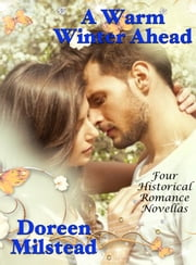 A Warm Winter Ahead: Four Historical Romance Novellas ebook by Doreen Milstead