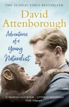 Adventures of a Young Naturalist - SIR DAVID ATTENBOROUGH'S ZOO QUEST EXPEDITIONS ebook by Sir David Attenborough