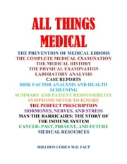All Things Medical ebook by Sheldon Cohen M.D. FACP