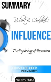 Robert Cialdini's Influence: The Psychology of Persuasion Summary ebook by Ant Hive Media