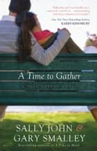 A Time to Gather ebook by Sally John