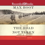 The Road Not Taken - Edward Lansdale and the American Tragedy in Vietnam audiobook by Max Boot