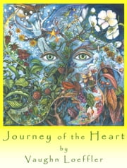 Journey of the Heart ebook by Vaughn Loeffler