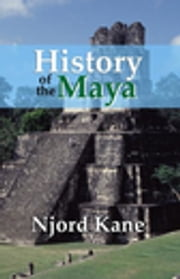 History of the Maya ebook by Njord Kane