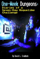 One-Week Dungeons: Diaries of a Seven-Day Roguelike Challenge ebook by David L. Craddock
