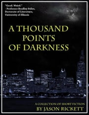 A Thousand Points of Darkness ebook by Jason Rickett