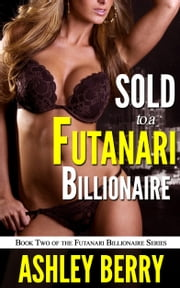 "Sold to a Futanari Billionaire (Book 2 of ""Futanari Billionaire"") ebook by Ashley Berry"