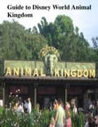Guide to Disney World Animal Kingdom ebook by V.T.