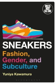 Sneakers - Fashion, Gender, and Subculture eBook by Yuniya Kawamura