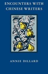 Encounters with Chinese Writers ebook by Annie Dillard