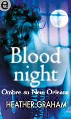 Blood night - Ombre su New Orleans (eLit) - eLit ebook by Heather Graham