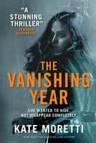 The Vanishing Year ebook by Kate Moretti