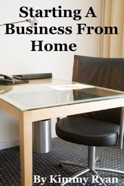 Starting A Business From Home ebook by Kimmy Ryan
