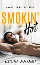 Smokin Hot - Complete Series ebook by Lucia Jordan