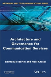 Architecture and Governance for Communication Services ebook by Noël Crespi,Emmanuel Bertin