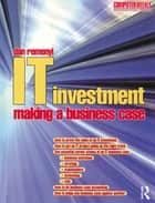 IT Investment: Making a Business Case ebook by Dan Remenyi,Michael Sherwood-Smith