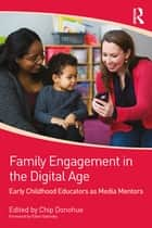 Family Engagement in the Digital Age - Early Childhood Educators as Media Mentors ebook by Chip Donohue