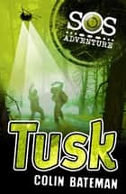 SOS Adventure: Tusk ebook by Colin Bateman