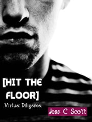 Hit the Floor (Virtue: Diligence) ebook by Jess C Scott