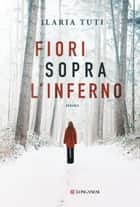 Fiori sopra l'inferno ebook by Ilaria Tuti