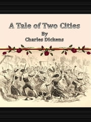 A Tale of Two Cities ebook by Charles Dickens,Charles Dickens,Charles Dickens,Charles Dickens,Charles Dickens