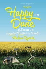 Happy as a Dane: 10 Secrets of the Happiest People in the World ebook by Malene Rydahl