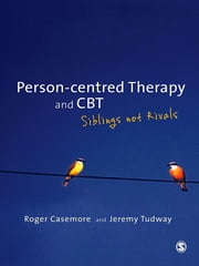 Person-centred Therapy and CBT - Siblings not Rivals ebook by Mr Roger Casemore,Jeremy Tudway