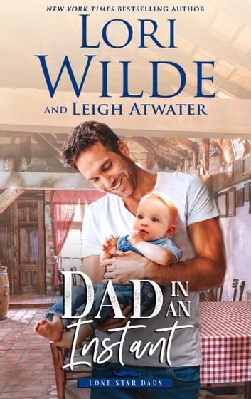 Dad in an Instant - Lone Star Dads, #1 ebook by Lori Wilde,Leigh Atwater