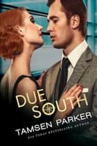 Due South ebook by Tamsen Parker