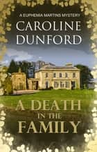 A Death in the Family (Euphemia Martins Mystery 1) - A wonderfully witty wartime mystery ebook by Caroline Dunford