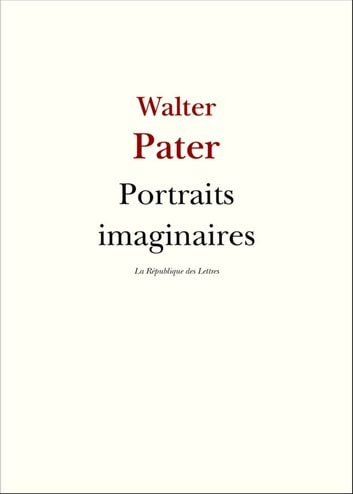 Portraits imaginaires eBook by Walter Pater
