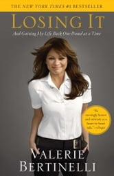 Losing It - And Gaining My Life Back One Pound at a Time ebook by Valerie Bertinelli