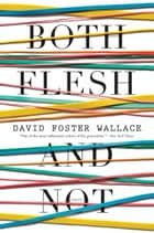 Both Flesh and Not - Essays ebook by David Foster Wallace
