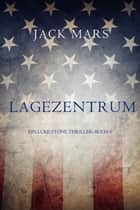 Lagezentrum: Ein Luke Stone Thriller — Buch 3 ebook by Jack Mars