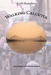 Walking Calcutta ebook by Keith Humphrey